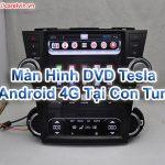 Màn Hình DVD Tesla Android 4G Tại Con Tum